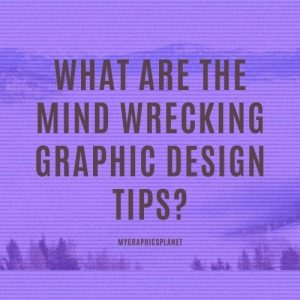 What are the mind wrecking graphic design tips?